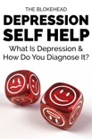 Depression Self Help: What Is Depression & How Do You Diagnose It? book summary, reviews and download