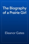 The Biography of a Prairie Girl book summary, reviews and download