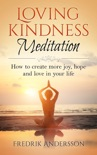 Loving-Kindness Meditation: How to create more joy, hope and love in your life book summary, reviews and download
