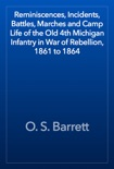 Reminiscences, Incidents, Battles, Marches and Camp Life of the Old 4th Michigan Infantry in War of Rebellion, 1861 to 1864 book summary, reviews and download