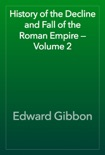 History of the Decline and Fall of the Roman Empire — Volume 2 book summary, reviews and download