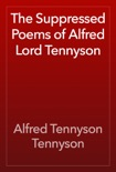 The Suppressed Poems of Alfred Lord Tennyson book summary, reviews and download