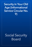 Security in Your Old Age (Informational Service Circular No. 9) book summary, reviews and download