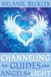 Channeling the Guides and Angels of the Light book summary, reviews and download