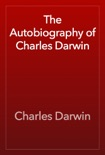 The Autobiography of Charles Darwin book summary, reviews and download
