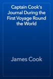Captain Cook's Journal During the First Voyage Round the World book summary, reviews and download