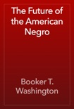 The Future of the American Negro book summary, reviews and downlod