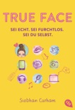True Face - Sei echt. Sei furchtlos. Sei du selbst. book summary, reviews and downlod