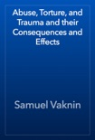 Abuse, Torture, and Trauma and their Consequences and Effects book summary, reviews and download