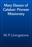Mary Slessor of Calabar: Pioneer Missionary book summary, reviews and download