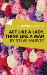 A Joosr Guide to... Act Like a Lady, Think Like a Man by Steve Harvey book summary, reviews and downlod