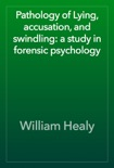 Pathology of Lying, accusation, and swindling: a study in forensic psychology book summary, reviews and download