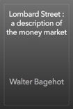 Lombard Street : a description of the money market book summary, reviews and download
