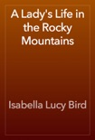 A Lady's Life in the Rocky Mountains book summary, reviews and download