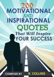 200 Motivational and inspirational Quotes That Will Inspire Your Success book summary, reviews and download