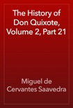 The History of Don Quixote, Volume 2, Part 21 book summary, reviews and downlod