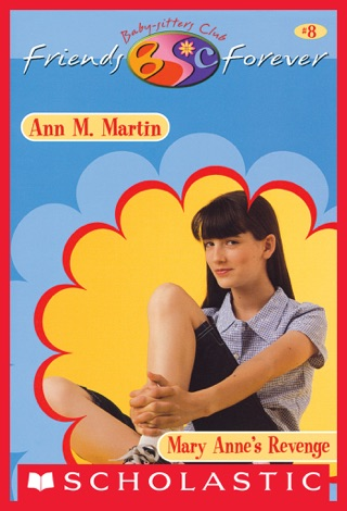 Mary Anne's Revenge (The Baby-Sitters Club Friends Forever #8) by Scholastic Inc. book summary, reviews and downlod