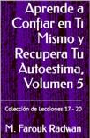 Aprende a Confiar en Ti Mismo y Recupera Tu Autoestima, Volumen 5 resumen del libro