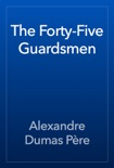 The Forty-Five Guardsmen book summary, reviews and downlod