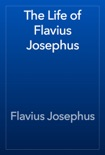 The Life of Flavius Josephus book summary, reviews and download