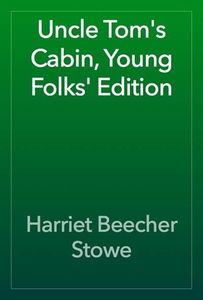 Uncle Tom's Cabin, Young Folks' Edition by Harriet Beecher Stowe Book Summary, Reviews and E-Book Download