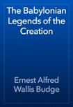 The Babylonian Legends of the Creation book summary, reviews and download