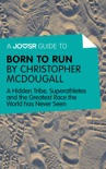 A Joosr Guide to... Born to Run by Christopher McDougall book summary, reviews and downlod