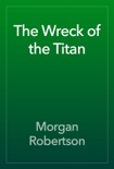 The Wreck of the Titan book summary, reviews and download