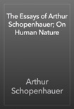 The Essays of Arthur Schopenhauer; On Human Nature book summary, reviews and download