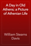 A Day in Old Athens; a Picture of Athenian Life book summary, reviews and download