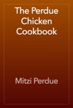 The Perdue Chicken Cookbook book summary, reviews and download