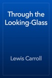 Through the Looking-Glass book summary, reviews and download