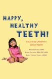 Happy Teeth!: A Guide to Children's Dental Health book summary, reviews and download