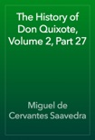 The History of Don Quixote, Volume 2, Part 27 book summary, reviews and downlod