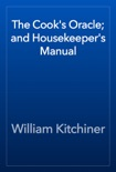 The Cook's Oracle; and Housekeeper's Manual book summary, reviews and download