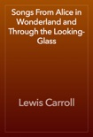 Songs From Alice in Wonderland and Through the Looking-Glass book summary, reviews and downlod