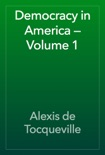 Democracy in America — Volume 1 book summary, reviews and download