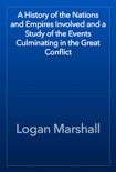 A History of the Nations and Empires Involved and a Study of the Events Culminating in the Great Conflict book summary, reviews and download