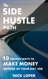 The Side Hustle Path: 10 Proven Ways to Make Money Outside of Your Day Job book summary, reviews and download