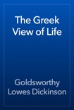 The Greek View of Life book summary, reviews and download