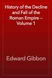 History of the Decline and Fall of the Roman Empire — Volume 1 book summary, reviews and download