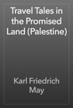 Travel Tales in the Promised Land (Palestine) book summary, reviews and download