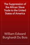 The Suppression of the African Slave Trade to the United States of America e-book