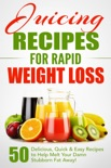 Juicing Recipes for Rapid Weight Loss book summary, reviews and download