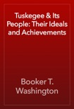 Tuskegee & Its People: Their Ideals and Achievements book summary, reviews and downlod