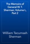 The Memoirs of General W. T. Sherman, Volume I., Part 2 book summary, reviews and download