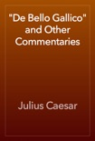 """""""De Bello Gallico"""" and Other Commentaries book summary, reviews and download"""