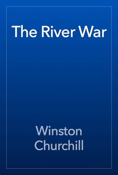 The River War by Winston Churchill Book Summary, Reviews and E-Book Download