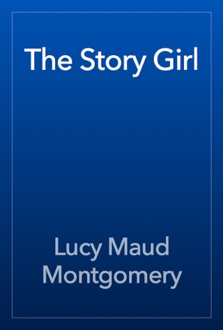 The Story Girl by L.M. Montgomery E-Book Download