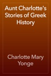 Aunt Charlotte's Stories of Greek History book summary, reviews and download